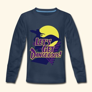 Let's get dangerous - Kids' Premium Long Sleeve T-Shirt
