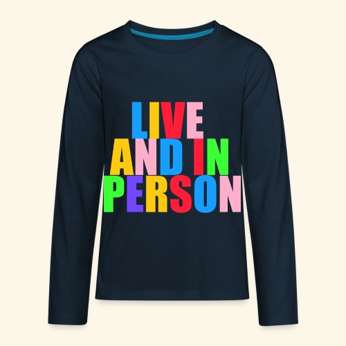 live and in person - Kids' Premium Long Sleeve T-Shirt