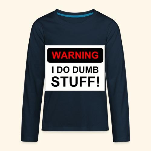 WARNING I DO DUMB STUFF - Kids' Premium Long Sleeve T-Shirt