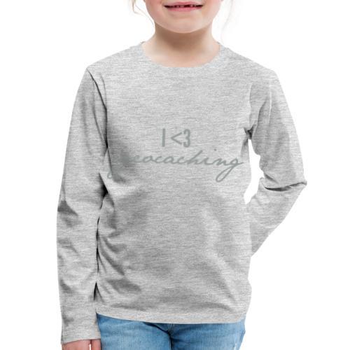 I love geocaching - Kids' Premium Long Sleeve T-Shirt