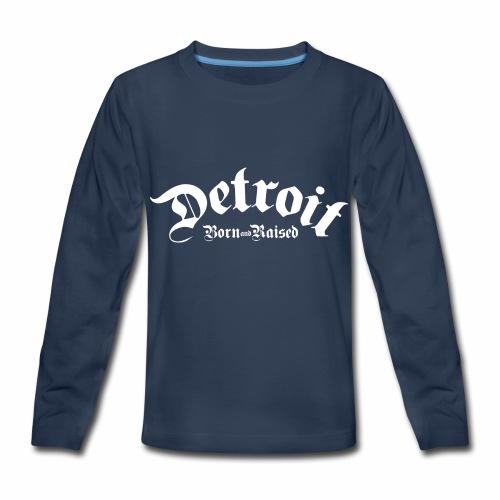 Detroit Born & Raised - Kids' Premium Long Sleeve T-Shirt