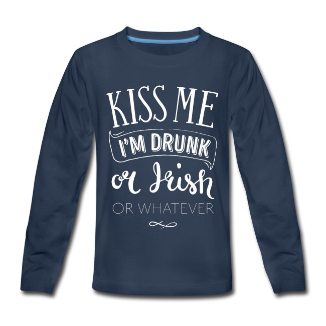 Kiss Me. I'm Drunk. Or Irish. Or Whatever.