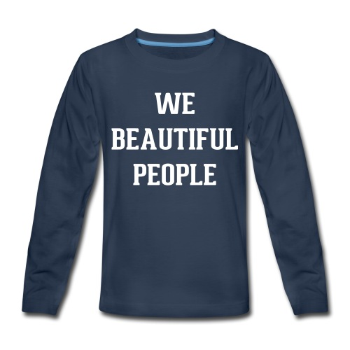 We Beautiful People - Kids' Premium Long Sleeve T-Shirt