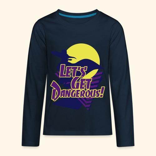 Let's get dangerous - Kids' Premium Long Sleeve T-Shirt