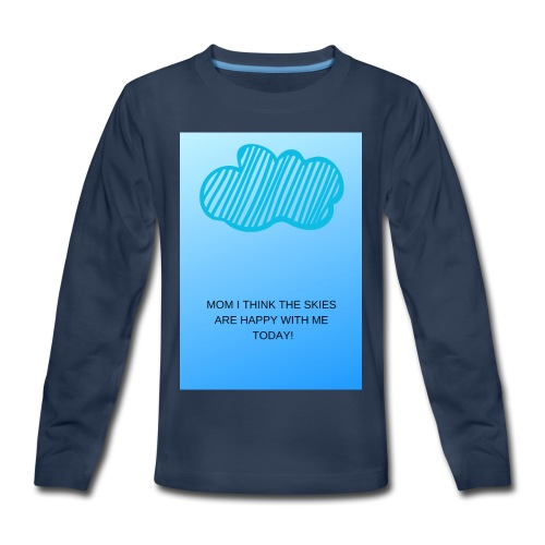 MOM I THINK THE SKIES ARE HAPPY WITH ME TODAY - Kids' Premium Long Sleeve T-Shirt