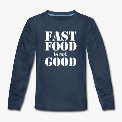 FAST FOOD IS NOT GOOD - Kids' Premium Long Sleeve T-Shirt