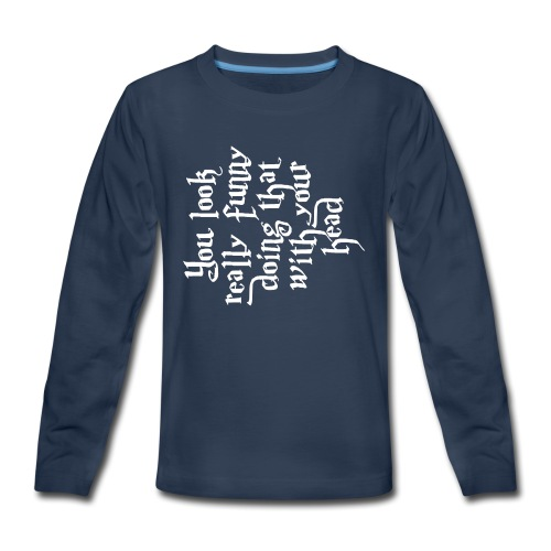 You look really funny - Kids' Premium Long Sleeve T-Shirt