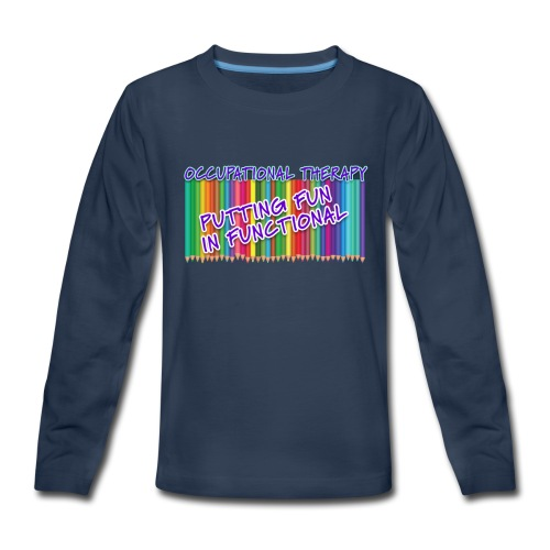Occupational Therapy Putting the fun in functional - Kids' Premium Long Sleeve T-Shirt