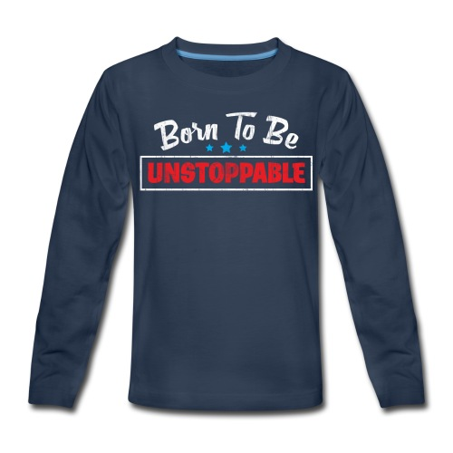 Born To Be Unstoppable - Kids' Premium Long Sleeve T-Shirt