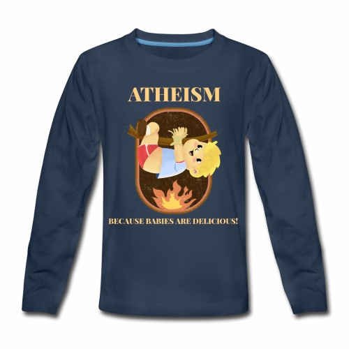 Atheism, Because Babies Are Delicious! - Kids' Premium Long Sleeve T-Shirt