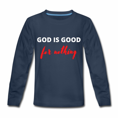 God Is Good For Nothing - Kids' Premium Long Sleeve T-Shirt