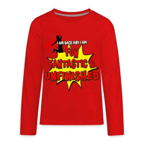Fun Fantastic and UNFINISHED - Back to School - Kids' Premium Long Sleeve T-Shirt
