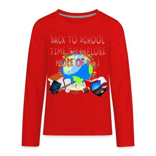 BACK TO SCHOOL, TIME TO EXPLORE MORE OF ME ! - Kids' Premium Long Sleeve T-Shirt