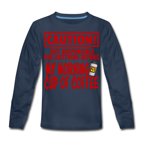 Not responsible for anything before my COFFEE - Kids' Premium Long Sleeve T-Shirt