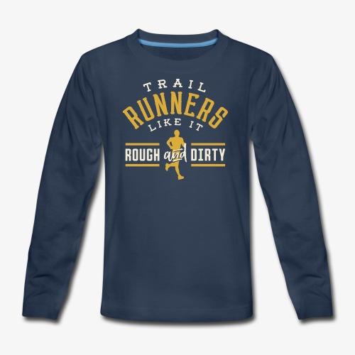 Trail Runners Like It Rough & Dirty - Kids' Premium Long Sleeve T-Shirt