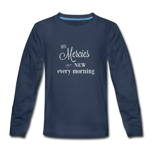His Mercies are New - Kids' Premium Long Sleeve T-Shirt