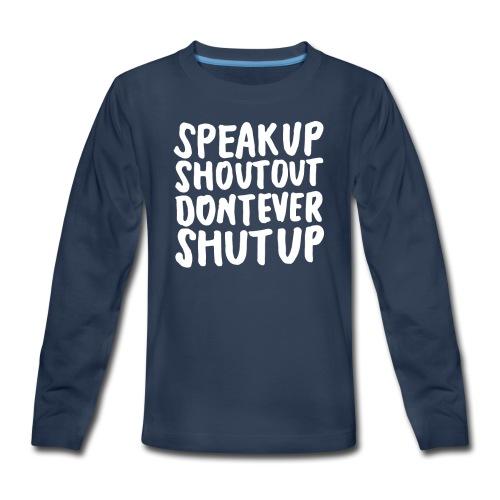 Speak Up Shout Out Dont Ever Shut Up - Kids' Premium Long Sleeve T-Shirt