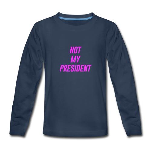 Not My President - Kids' Premium Long Sleeve T-Shirt
