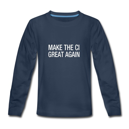 Make the CI Great Again - Kids' Premium Long Sleeve T-Shirt