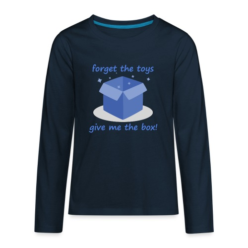 Forget the Toys Give Me the Box - Kids' Premium Long Sleeve T-Shirt