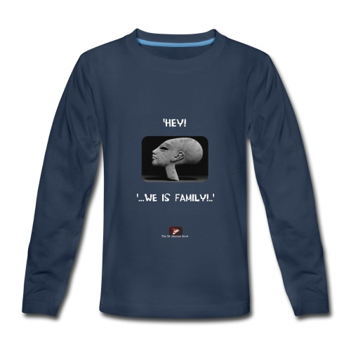 Hey, we is family! - Kids' Premium Long Sleeve T-Shirt