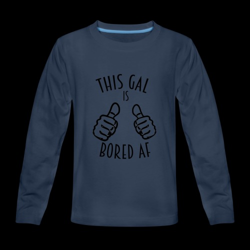 This Gal Is Bored As F*#k - Kids' Premium Long Sleeve T-Shirt