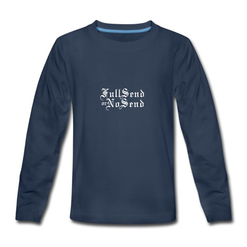 Full Send or No Send - Kids' Premium Long Sleeve T-Shirt