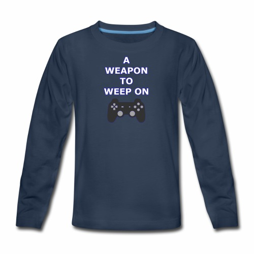 A Weapon to Weep On - Kids' Premium Long Sleeve T-Shirt