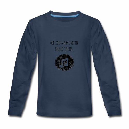 Old souls have better music tastes - Kids' Premium Long Sleeve T-Shirt