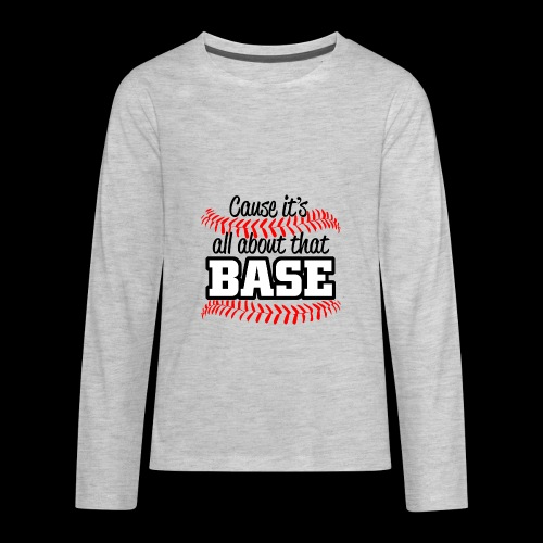 all about that base - Kids' Premium Long Sleeve T-Shirt