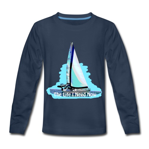 Sailing Life I Need Now - Kids' Premium Long Sleeve T-Shirt
