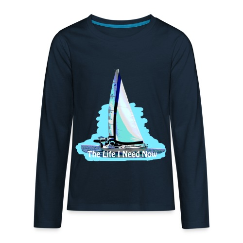 Sailing Life I Need Now - Kids' Premium Long Sleeve T-Shirt
