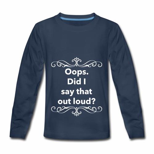 Did I say - Kids' Premium Long Sleeve T-Shirt