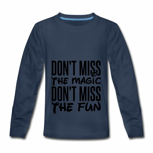 Don't Miss the Magic - Kids' Premium Long Sleeve T-Shirt
