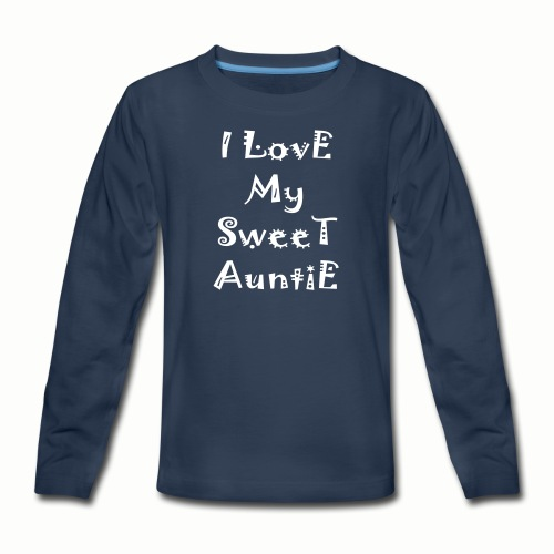 I love my sweet auntie - Kids' Premium Long Sleeve T-Shirt