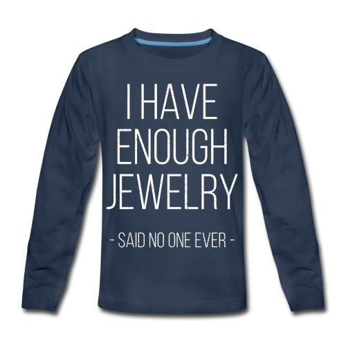 I have enough jewelry - said no one ever! - Kids' Premium Long Sleeve T-Shirt