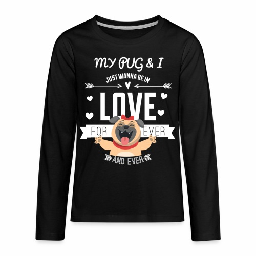 In love with my PUG - Kids' Premium Long Sleeve T-Shirt