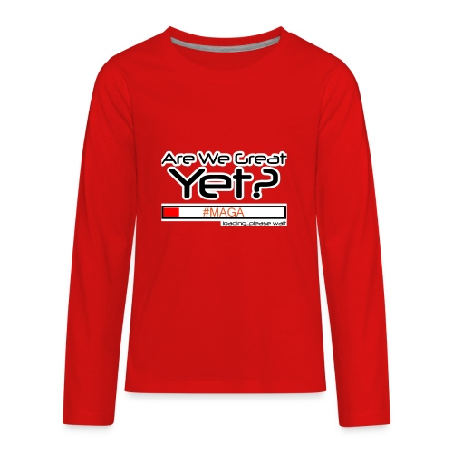 Are We Great Yet? - Kids' Premium Long Sleeve T-Shirt