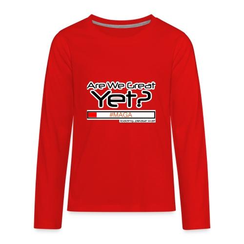 Are We Great Yet? - Kids' Premium Long Sleeve T-Shirt