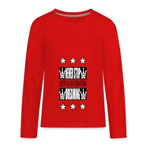 Never Stop Dreaming - Kids' Premium Long Sleeve T-Shirt