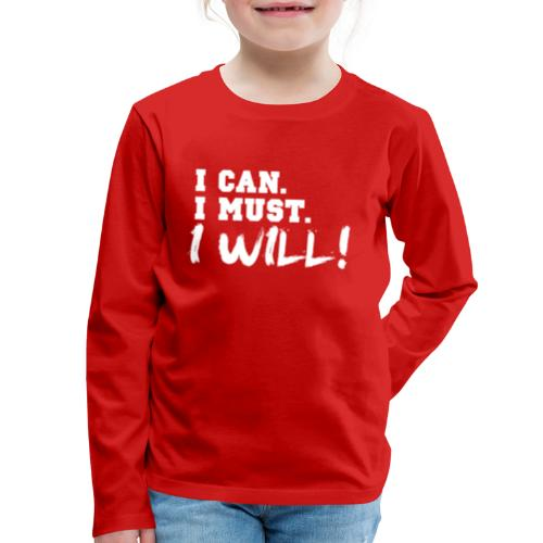 I Can. I Must. I Will! - Kids' Premium Long Sleeve T-Shirt