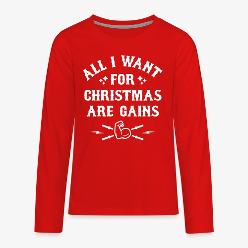 All I Want For Christmas Are Gains - Kids' Premium Long Sleeve T-Shirt