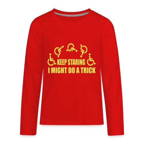 Keep staring i might do a trick in my wheelchair - Kids' Premium Long Sleeve T-Shirt
