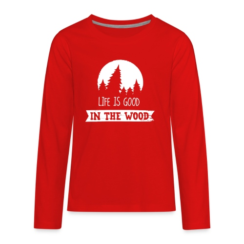Good Life In The Wood - Kids' Premium Long Sleeve T-Shirt