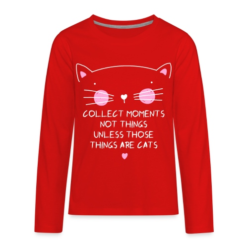 Collect moments not things unless those things are - Kids' Premium Long Sleeve T-Shirt