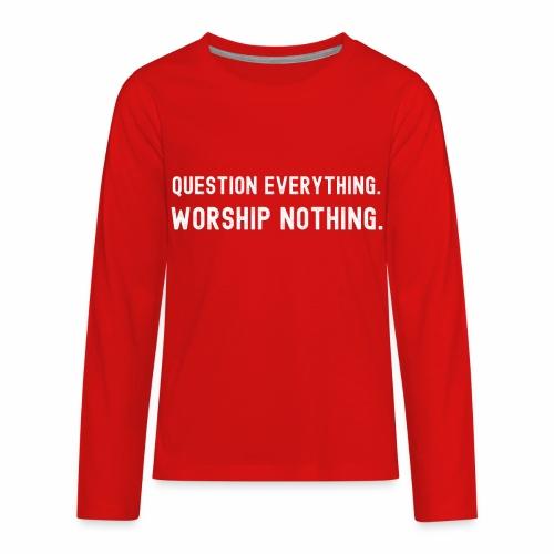 Question Everything. Worship Nothing. - Kids' Premium Long Sleeve T-Shirt