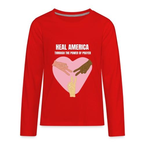 Heal America Through the Power of Prayer - Kids' Premium Long Sleeve T-Shirt
