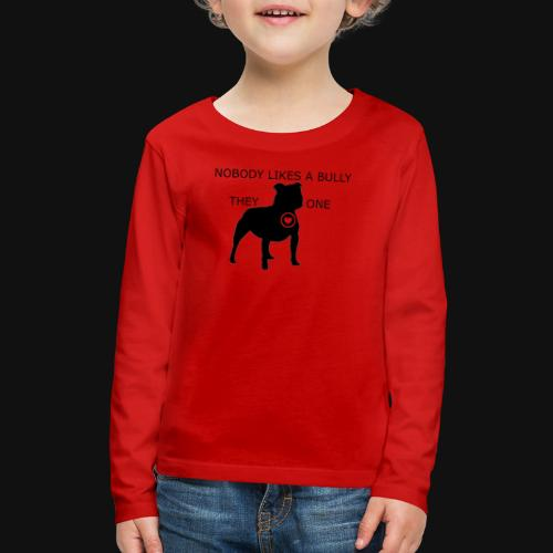 Nobody likes a Bully - Kids' Premium Long Sleeve T-Shirt