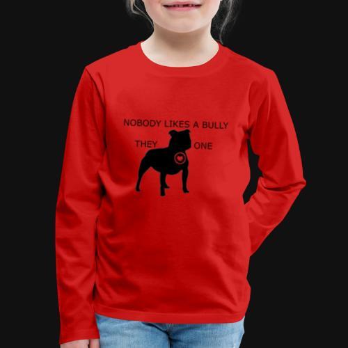 Nobody likes a Bully - Kids' Premium Long Sleeve T-Shirt