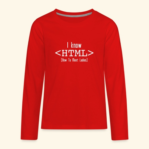 Know HTML T Shirt funny - Kids' Premium Long Sleeve T-Shirt